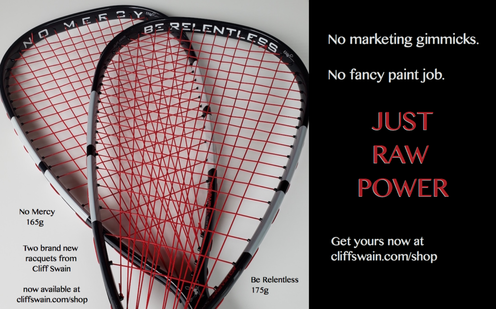 New Racquets from Cliff Swain - No Mercy and Be Relentless